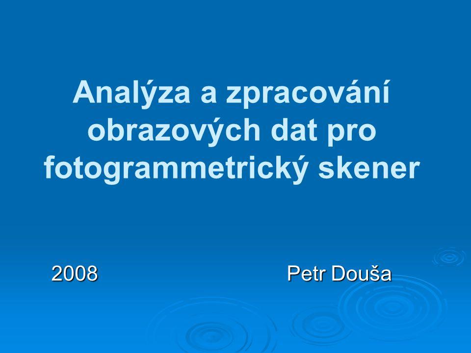 Analýza a zpracování obrazových dat pro fotogrammetrický skener 2008 Petr Douša
