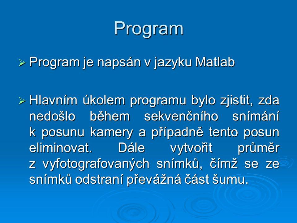 Program  Program je napsán v jazyku Matlab  Hlavním úkolem programu bylo zjistit, zda nedošlo během sekvenčního snímání k posunu kamery a případně tento posun eliminovat.