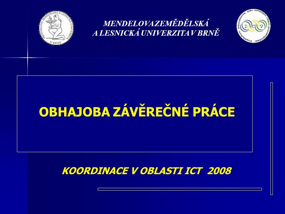 OBHAJOBA ZÁVĚREČNÉ PRÁCE MENDELOVA ZEMĚDĚLSKÁ A LESNICKÁ UNIVERZITA V BRNĚ KOORDINACE V OBLASTI ICT 2008
