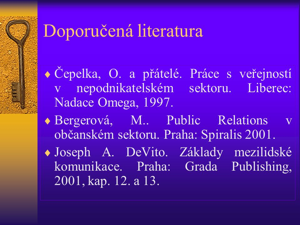 Doporučená literatura  Čepelka, O. a přátelé. Práce s veřejností v nepodnikatelském sektoru. Liberec: Nadace Omega, 1997.  Bergerová, M.. Public Rel