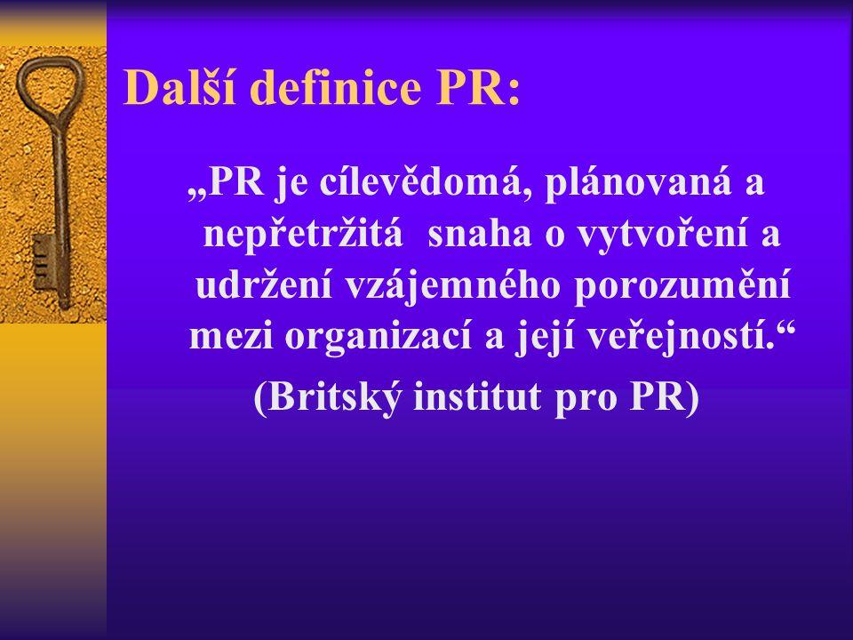 """Další definice PR: """"PR je cílevědomá, plánovaná a nepřetržitá snaha o vytvoření a udržení vzájemného porozumění mezi organizací a její veřejností."""" (B"""