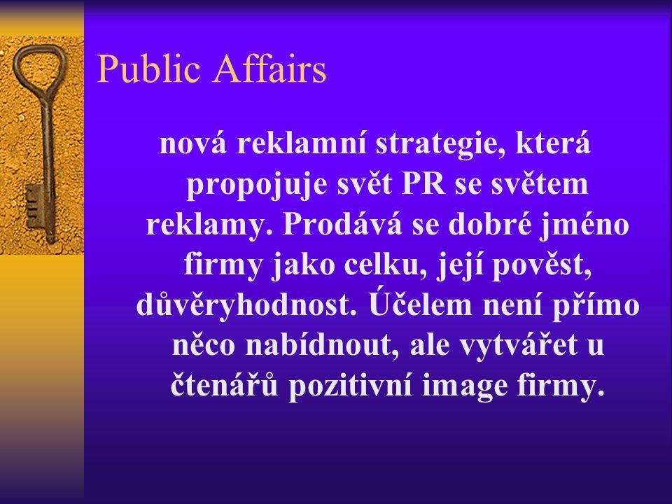 Public Affairs nová reklamní strategie, která propojuje svět PR se světem reklamy. Prodává se dobré jméno firmy jako celku, její pověst, důvěryhodnost
