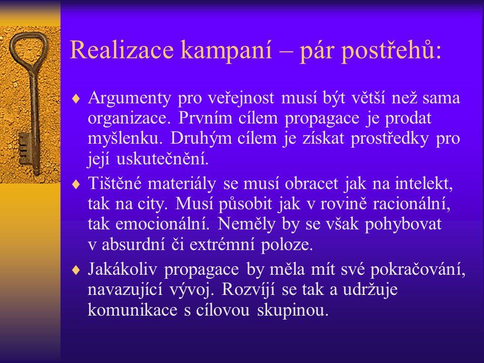 Realizace kampaní – pár postřehů:  Argumenty pro veřejnost musí být větší než sama organizace. Prvním cílem propagace je prodat myšlenku. Druhým cíle