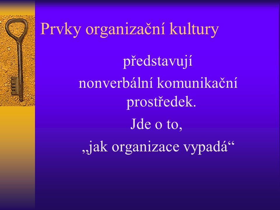 """Prvky organizační kultury představují nonverbální komunikační prostředek. Jde o to, """"jak organizace vypadá"""""""