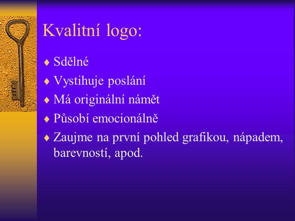 Kvalitní logo:  Sdělné  Vystihuje poslání  Má originální námět  Působí emocionálně  Zaujme na první pohled grafikou, nápadem, barevností, apod.