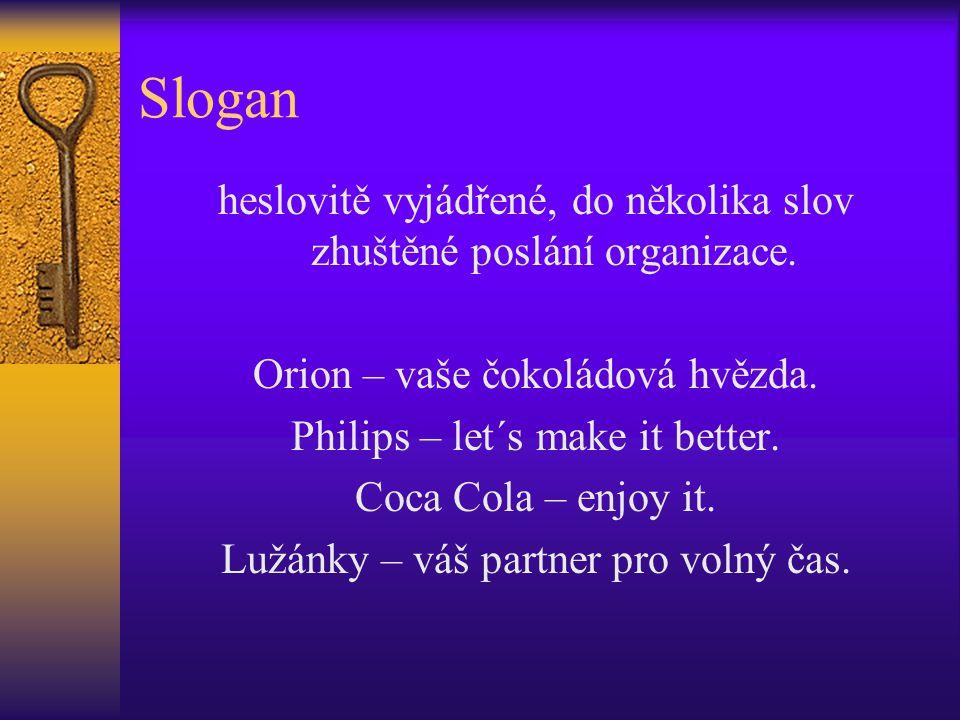 Slogan heslovitě vyjádřené, do několika slov zhuštěné poslání organizace. Orion – vaše čokoládová hvězda. Philips – let´s make it better. Coca Cola –