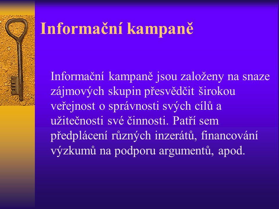 Informační kampaně Informační kampaně jsou založeny na snaze zájmových skupin přesvědčit širokou veřejnost o správnosti svých cílů a užitečnosti své č