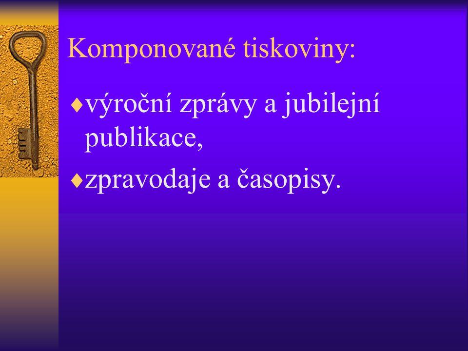 Komponované tiskoviny:  výroční zprávy a jubilejní publikace,  zpravodaje a časopisy.