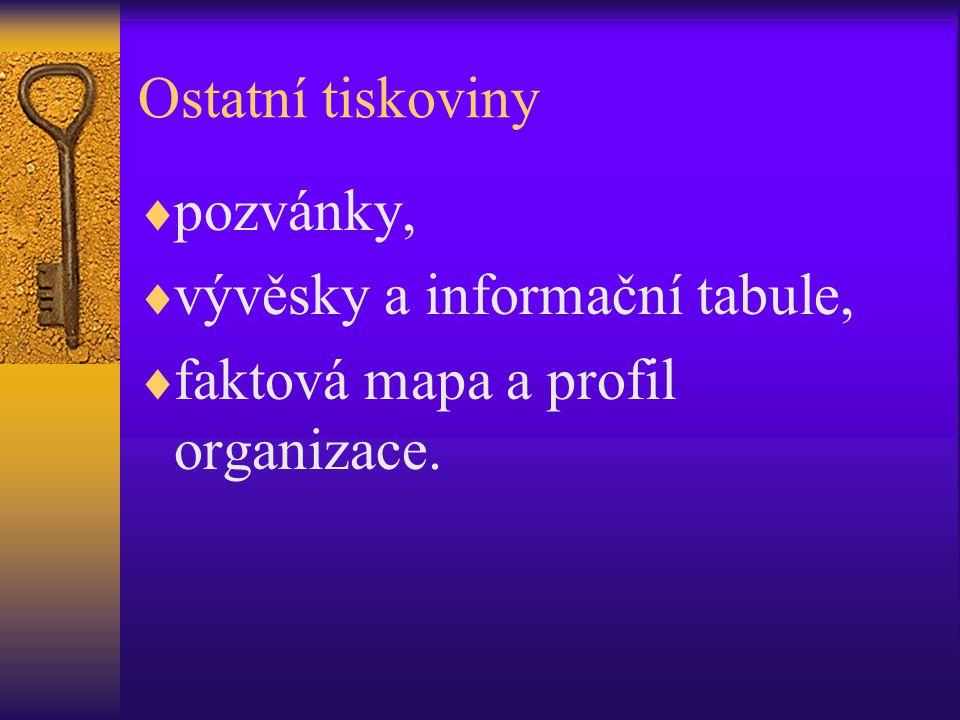 Ostatní tiskoviny  pozvánky,  vývěsky a informační tabule,  faktová mapa a profil organizace.