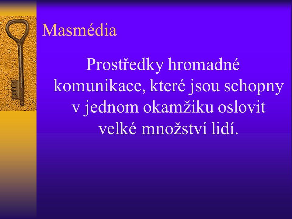 Masmédia Prostředky hromadné komunikace, které jsou schopny v jednom okamžiku oslovit velké množství lidí.
