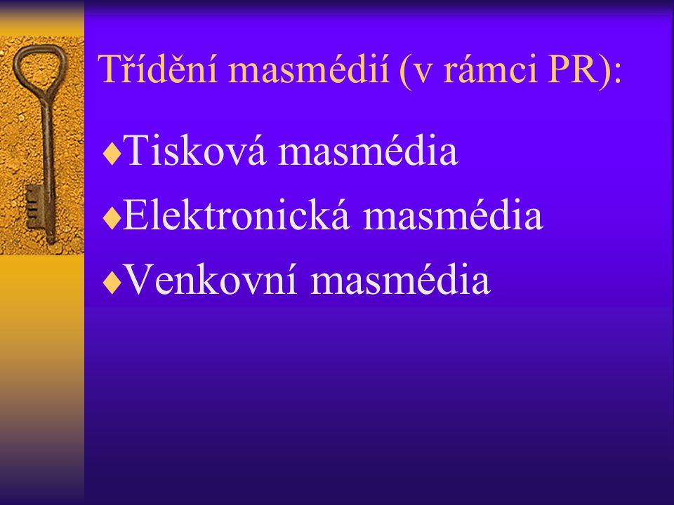 Třídění masmédií (v rámci PR):  Tisková masmédia  Elektronická masmédia  Venkovní masmédia