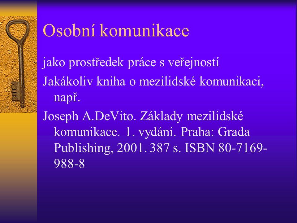 Osobní komunikace jako prostředek práce s veřejností Jakákoliv kniha o mezilidské komunikaci, např. Joseph A.DeVito. Základy mezilidské komunikace. 1.