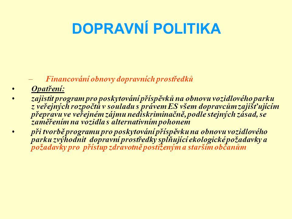 DOPRAVNÍ POLITIKA –Financování obnovy dopravních prostředků Opatření: zajistit program pro poskytování příspěvků na obnovu vozidlového parku z veřejný
