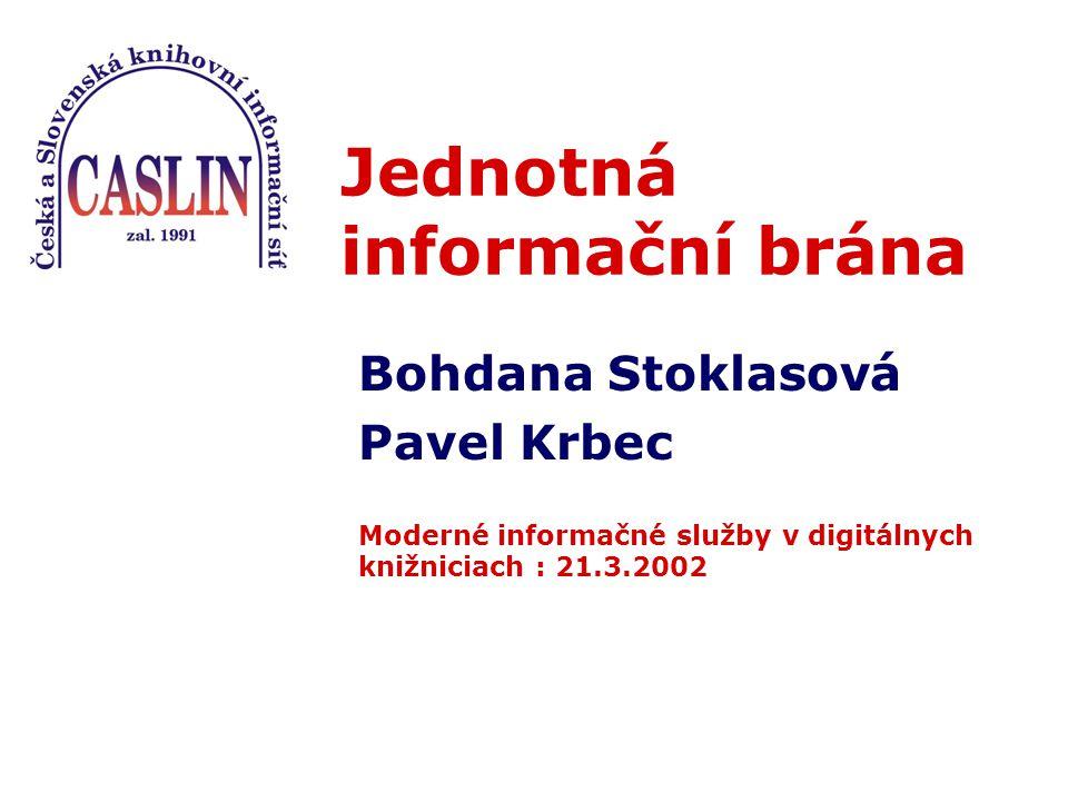 Jednotná informační brána Bohdana Stoklasová Pavel Krbec Moderné informačné služby v digitálnych knižniciach : 21.3.2002