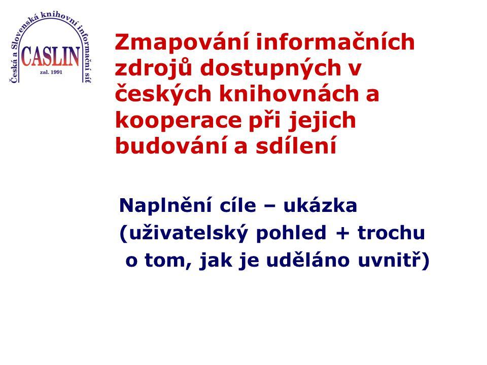 Zmapování informačních zdrojů dostupných v českých knihovnách a kooperace při jejich budování a sdílení Naplnění cíle – ukázka (uživatelský pohled + trochu o tom, jak je uděláno uvnitř)