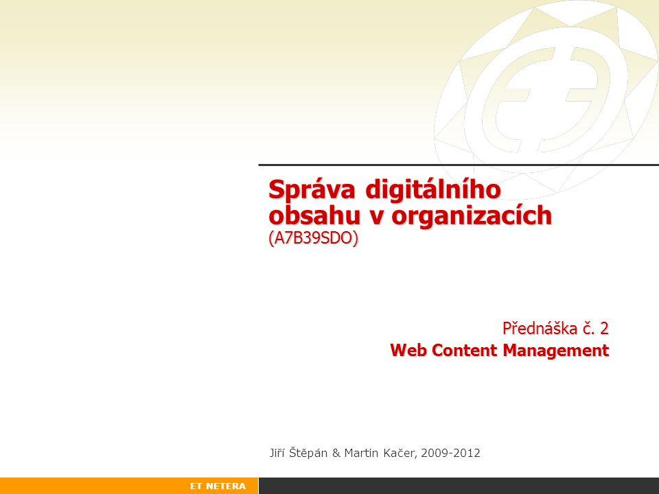 ET NETERA Správa digitálního obsahu v organizacích (A7B39SDO) Jiří Štěpán & Martin Kačer, 2009-2012 Přednáška č. 2 Web Content Management
