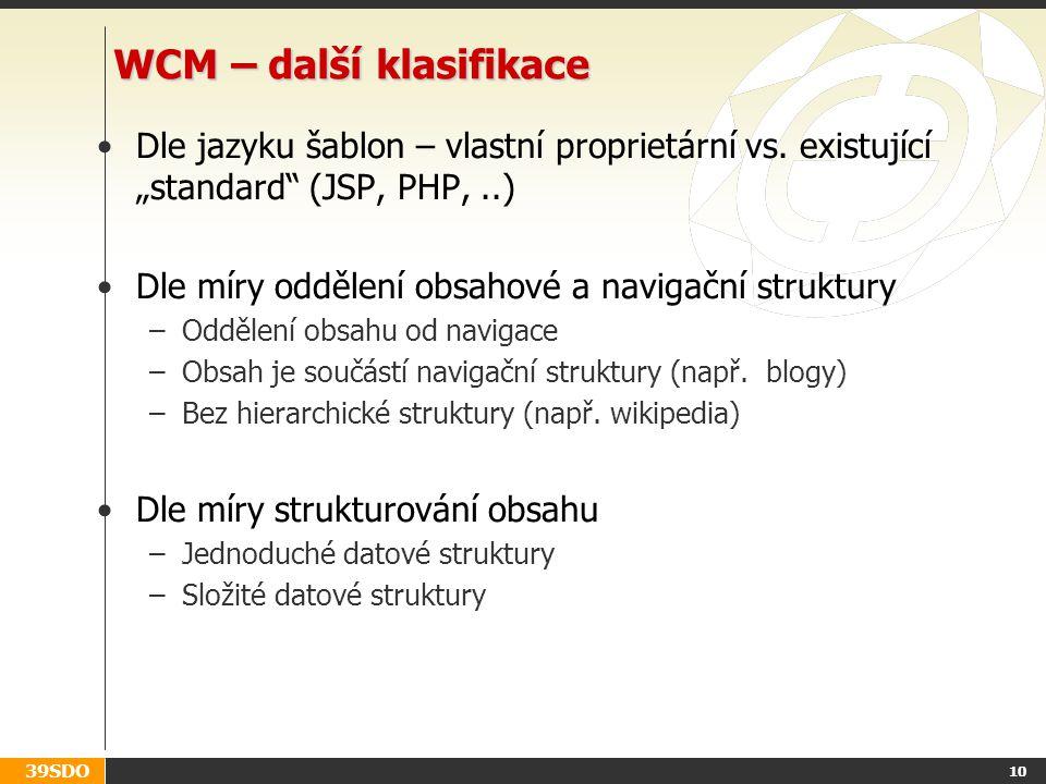 """39SDO 10 WCM – další klasifikace Dle jazyku šablon – vlastní proprietární vs. existující """"standard"""" (JSP, PHP,..) Dle míry oddělení obsahové a navigač"""