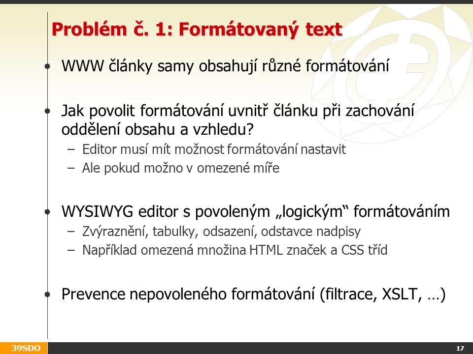 39SDO 17 Problém č. 1: Formátovaný text WWW články samy obsahují různé formátování Jak povolit formátování uvnitř článku při zachování oddělení obsahu