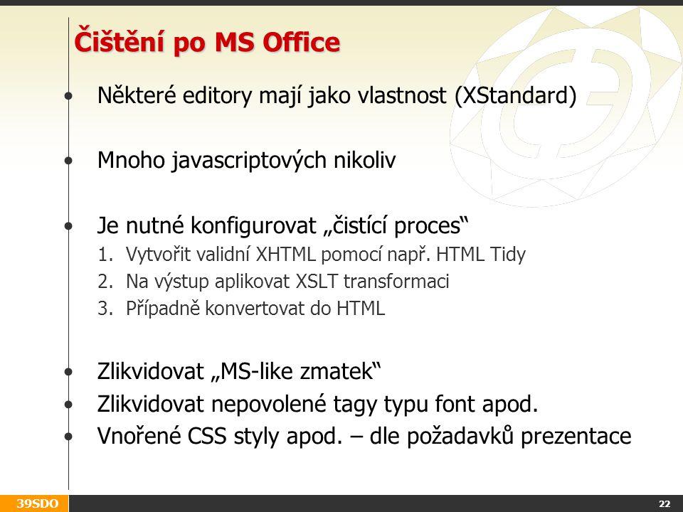 """39SDO 22 Čištění po MS Office Některé editory mají jako vlastnost (XStandard) Mnoho javascriptových nikoliv Je nutné konfigurovat """"čistící proces 1.Vytvořit validní XHTML pomocí např."""