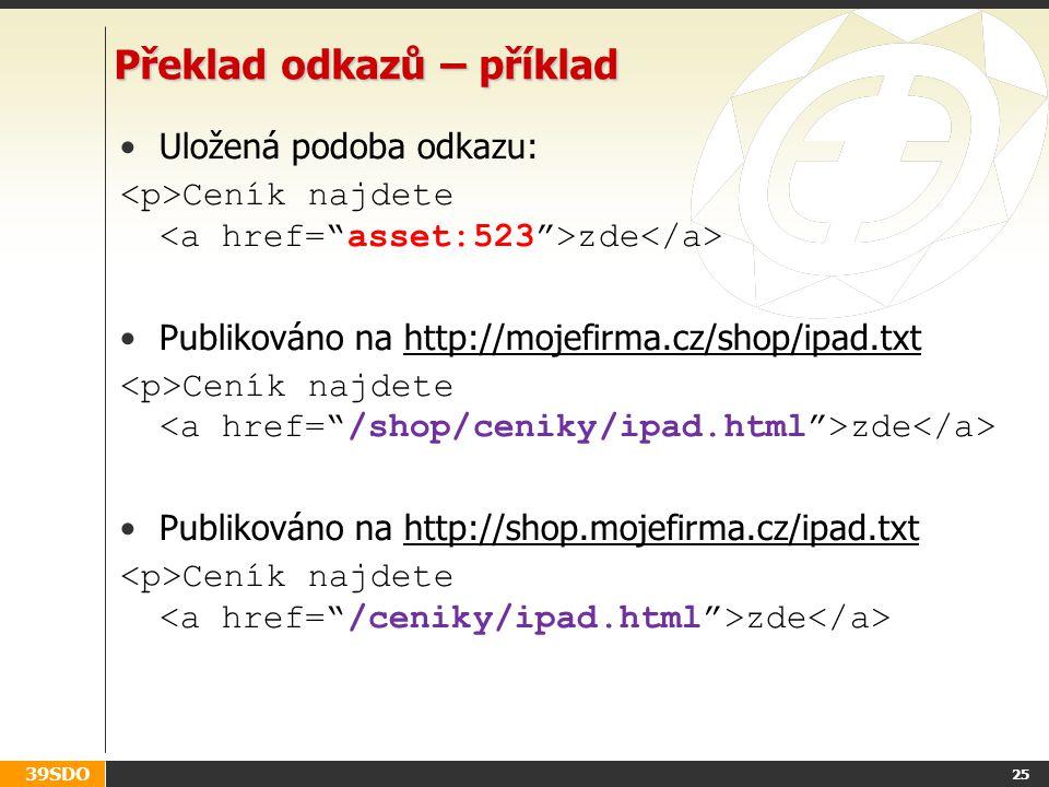 39SDO 25 Překlad odkazů – příklad Uložená podoba odkazu: Ceník najdete zde Publikováno na http://mojefirma.cz/shop/ipad.txt Ceník najdete zde Publikov