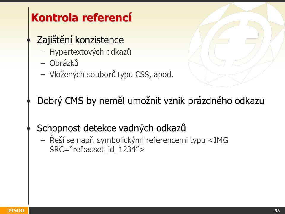 39SDO 38 Kontrola referencí Zajištění konzistence –Hypertextových odkazů –Obrázků –Vložených souborů typu CSS, apod. Dobrý CMS by neměl umožnit vznik