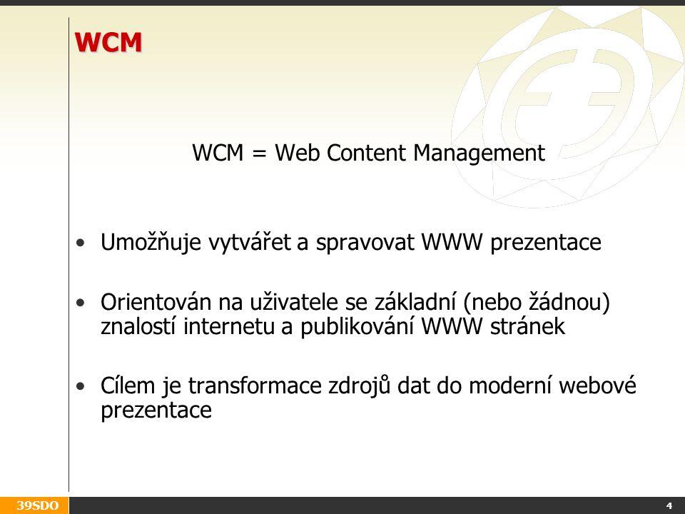 39SDO 4 WCM WCM = Web Content Management Umožňuje vytvářet a spravovat WWW prezentace Orientován na uživatele se základní (nebo žádnou) znalostí internetu a publikování WWW stránek Cílem je transformace zdrojů dat do moderní webové prezentace