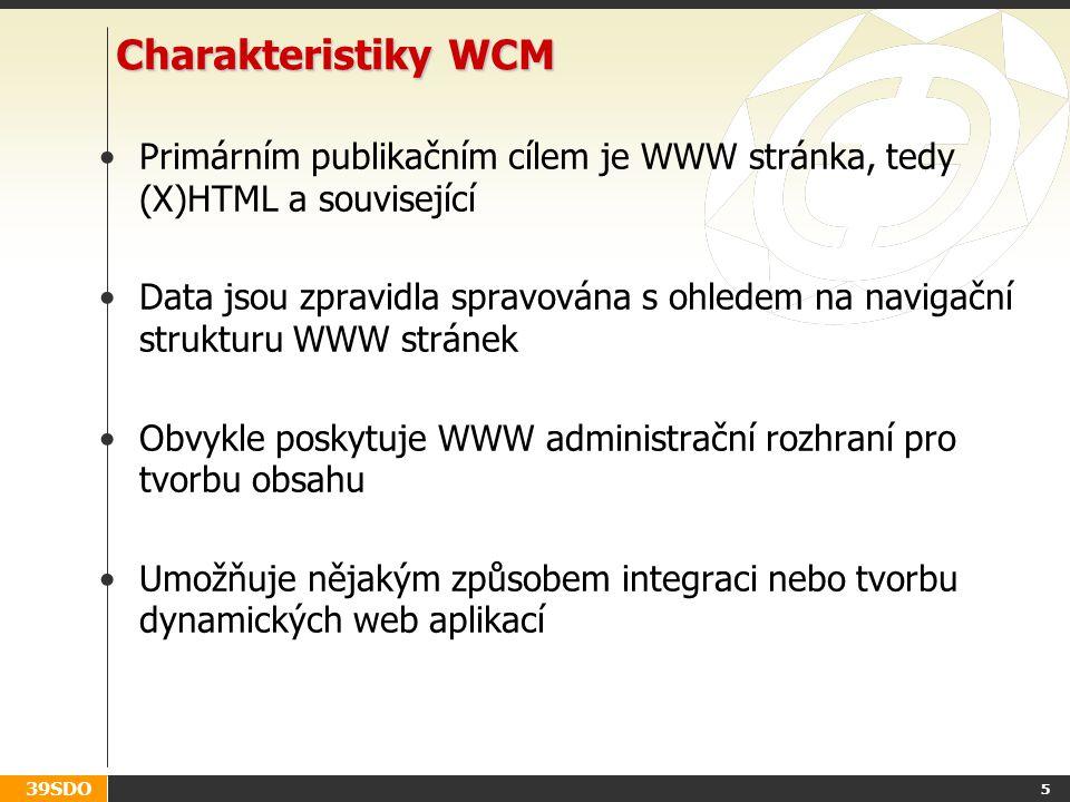 39SDO 5 Charakteristiky WCM Primárním publikačním cílem je WWW stránka, tedy (X)HTML a související Data jsou zpravidla spravována s ohledem na navigační strukturu WWW stránek Obvykle poskytuje WWW administrační rozhraní pro tvorbu obsahu Umožňuje nějakým způsobem integraci nebo tvorbu dynamických web aplikací