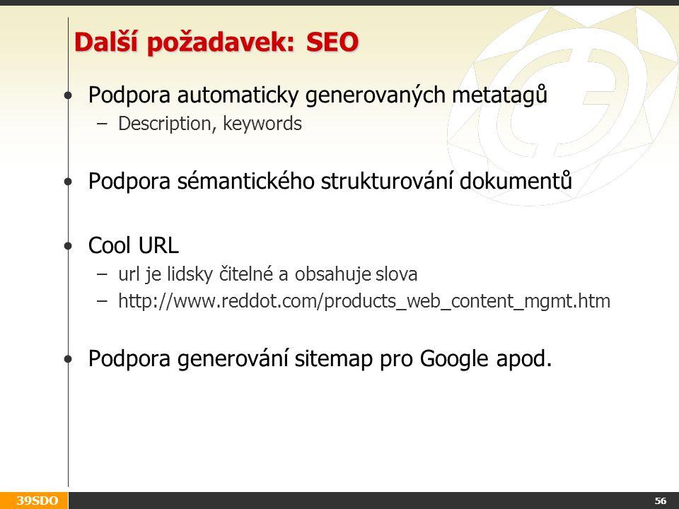 39SDO 56 Další požadavek: SEO Podpora automaticky generovaných metatagů –Description, keywords Podpora sémantického strukturování dokumentů Cool URL –
