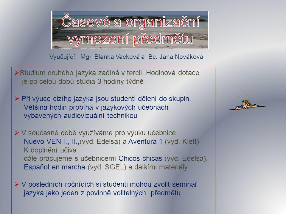 Vyučující: Mgr. Blanka Vacková a Bc. Jana Nováková  Studium druhého jazyka začíná v tercii.
