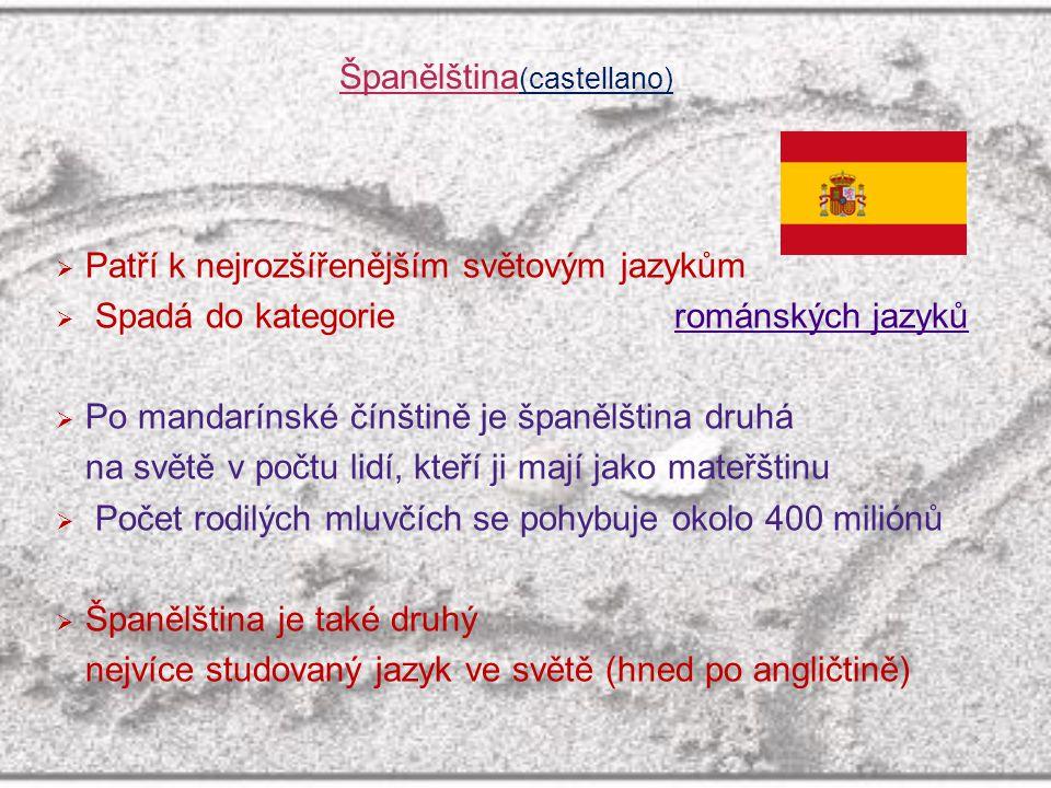  Patří k nejrozšířenějším světovým jazykům  Spadá do kategorie románských jazykůrománských jazyků  Po mandarínské čínštině je španělština druhá na