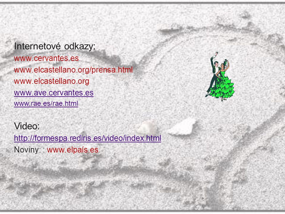 Internetové odkazy: www.cervantes.es www.elcastellano.org/prensa.html www.elcastellano.org www.ave.cervantes.es www.rae.es/rae.html Video: http://form