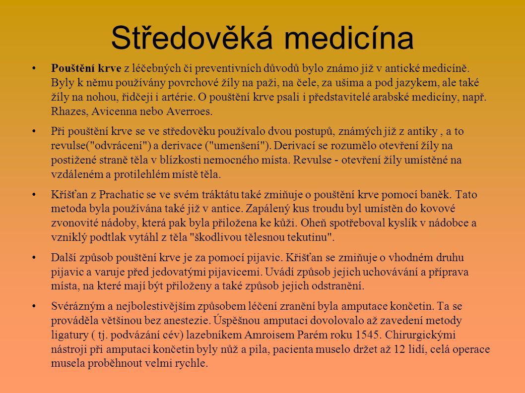 Středověká medicína Pouštění krve z léčebných či preventivních důvodů bylo známo již v antické medicíně. Byly k němu používány povrchové žíly na paži,