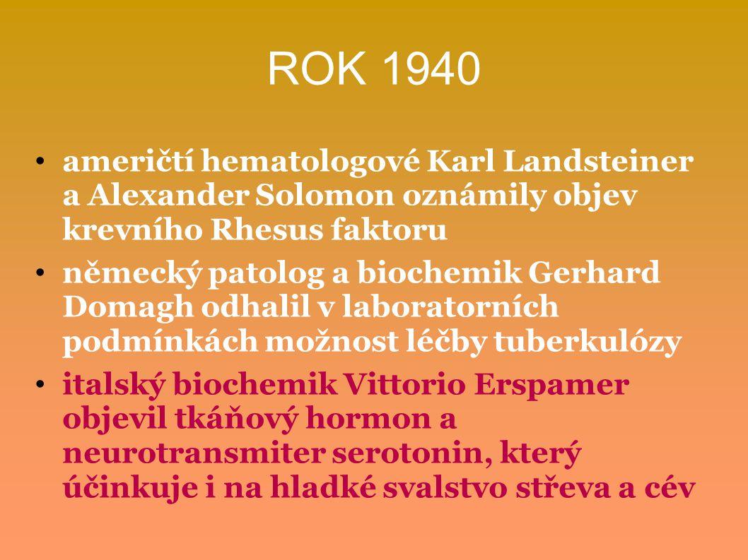 ROK 1940 američtí hematologové Karl Landsteiner a Alexander Solomon oznámily objev krevního Rhesus faktoru německý patolog a biochemik Gerhard Domagh