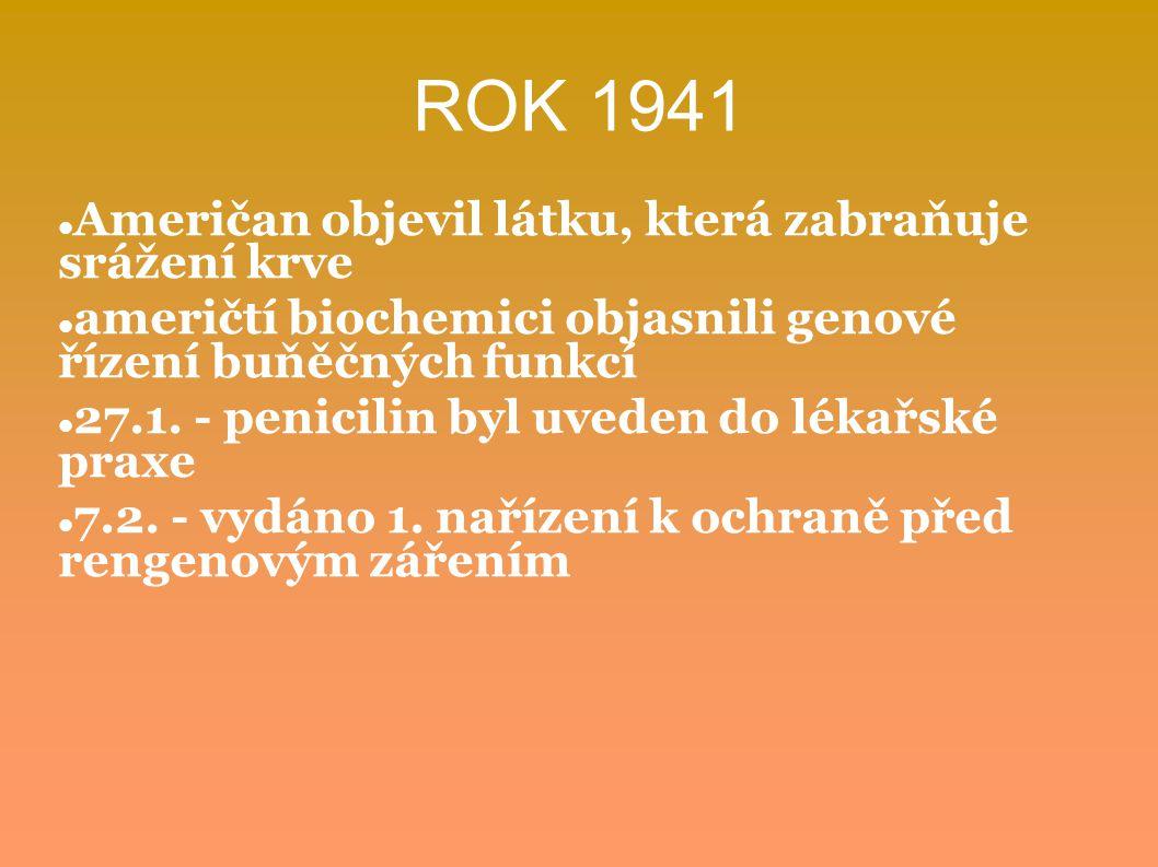 ROK 1941 Američan objevil látku, která zabraňuje srážení krve američtí biochemici objasnili genové řízení buňěčných funkcí 27.1. - penicilin byl uvede