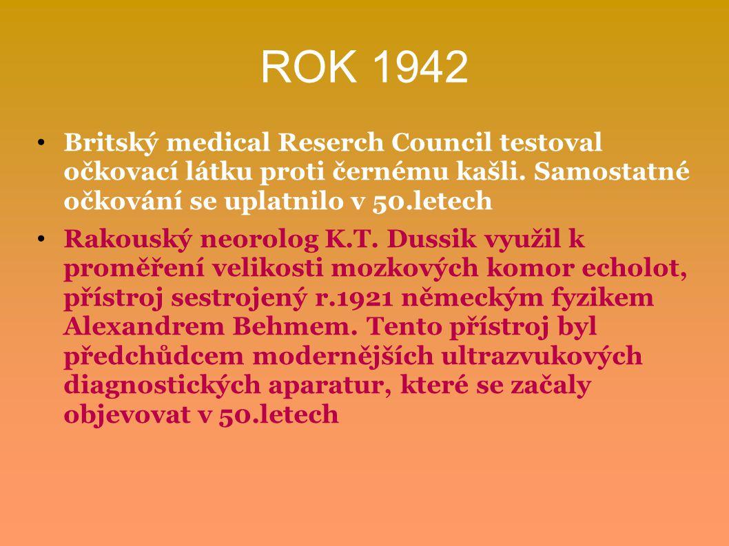 ROK 1942 Britský medical Reserch Council testoval očkovací látku proti černému kašli. Samostatné očkování se uplatnilo v 50.letech Rakouský neorolog K
