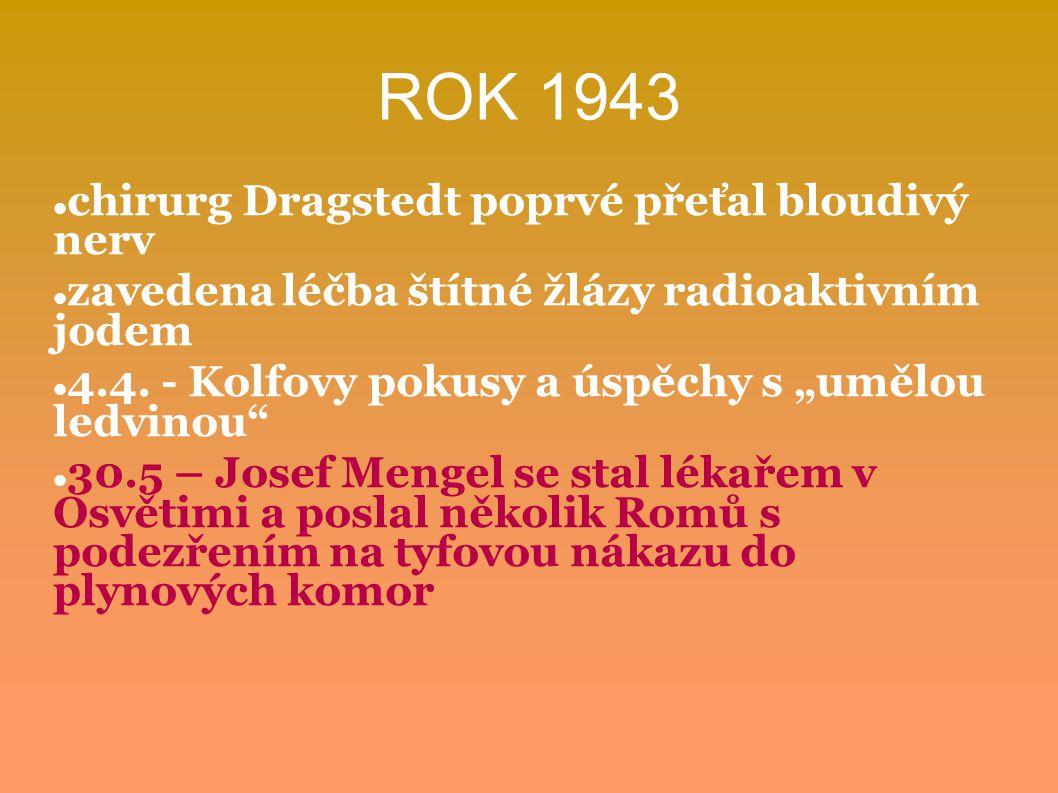 """ROK 1943 chirurg Dragstedt poprvé přeťal bloudivý nerv zavedena léčba štítné žlázy radioaktivním jodem 4.4. - Kolfovy pokusy a úspěchy s """"umělou ledvi"""