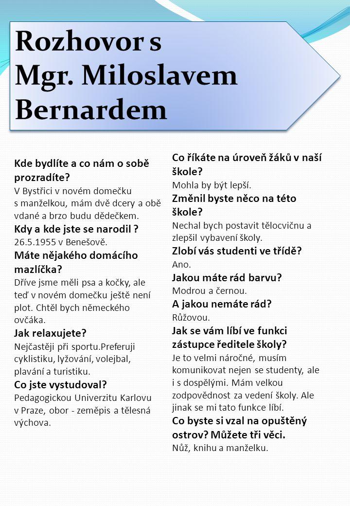 Rozhovor s Mgr. Miloslavem Bernardem Rozhovor s Mgr. Miloslavem Bernardem Kde bydlíte a co nám o sobě prozradíte? V Bystřici v novém domečku s manželk