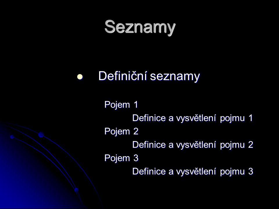 Seznamy Definiční seznamy Definiční seznamy Pojem 1 Definice a vysvětlení pojmu 1 Pojem 2 Definice a vysvětlení pojmu 2 Pojem 3 Definice a vysvětlení
