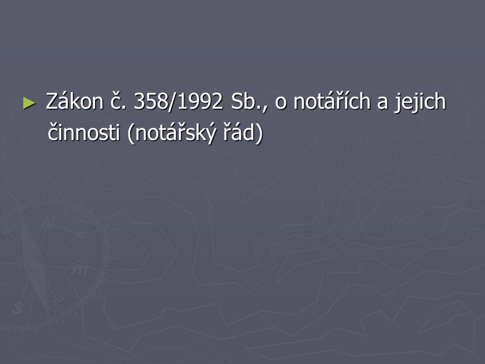 ► Zákon č. 358/1992 Sb., o notářích a jejich činnosti (notářský řád) činnosti (notářský řád)