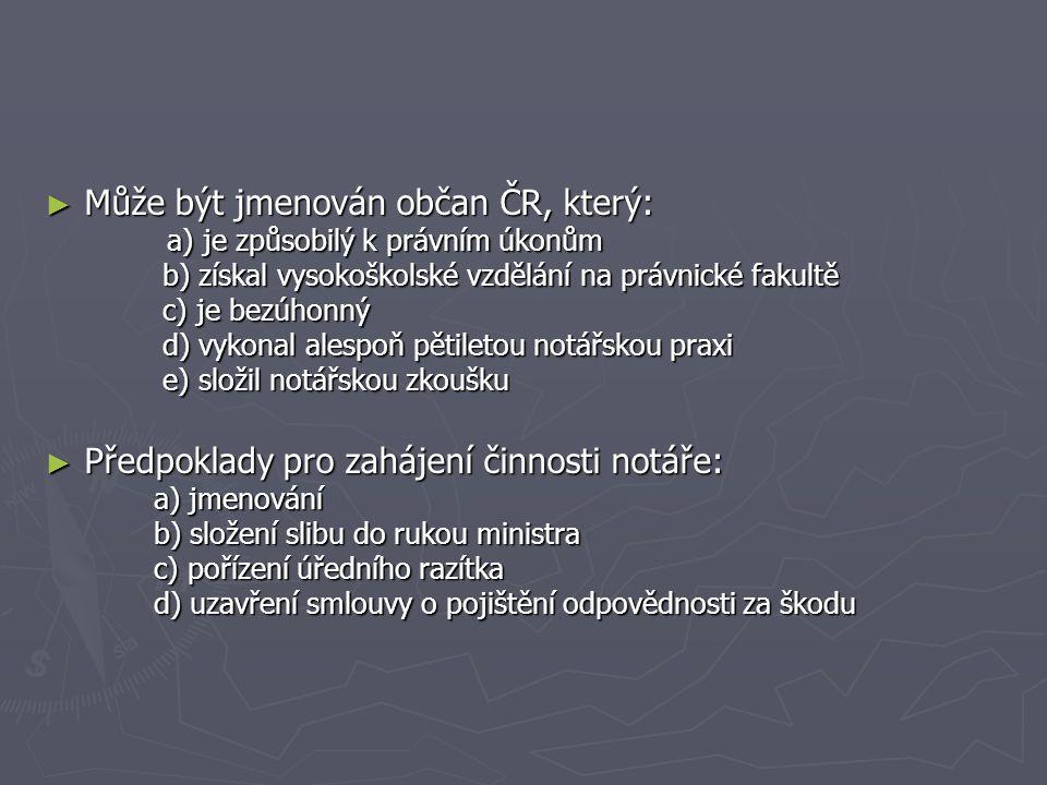► Může být jmenován občan ČR, který: a) je způsobilý k právním úkonům a) je způsobilý k právním úkonům b) získal vysokoškolské vzdělání na právnické f
