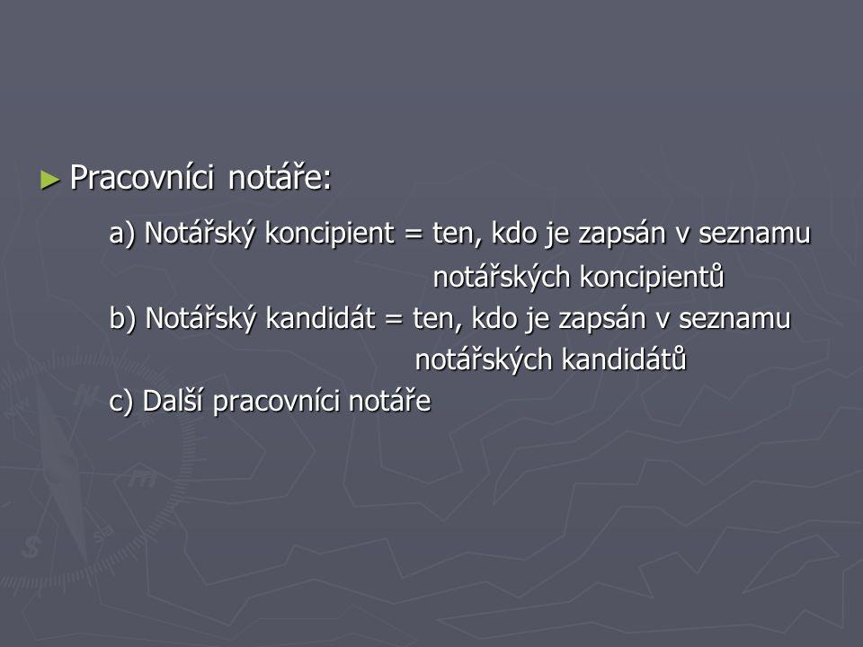 ► Pracovníci notáře: a) Notářský koncipient = ten, kdo je zapsán v seznamu a) Notářský koncipient = ten, kdo je zapsán v seznamu notářských koncipient