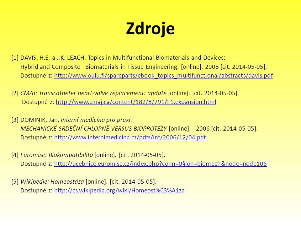 Zdroje [1] DAVIS, H.E. a J.K. LEACH. Topics in Multifunctional Biomaterials and Devices: Hybrid and Composite Biomaterials in Tissue Engineering. [onl