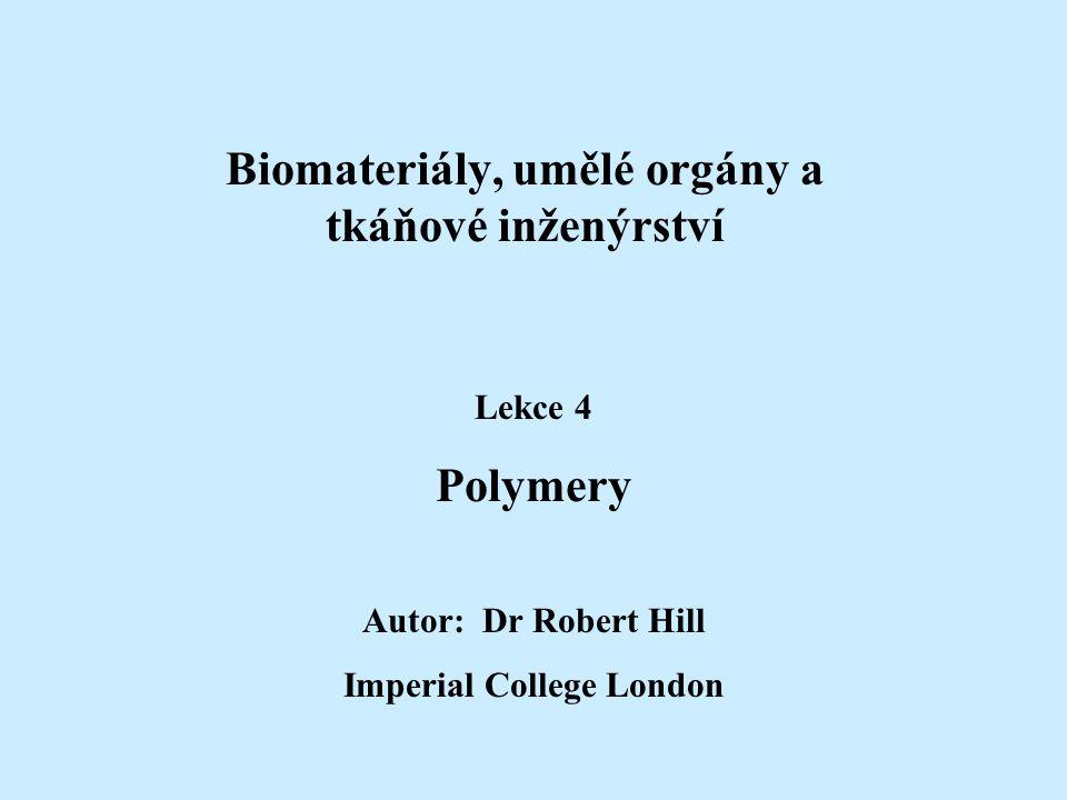 Biomateriály, umělé orgány a tkáňové inženýrství Lekce 4 Polymery Autor: Dr Robert Hill Imperial College London
