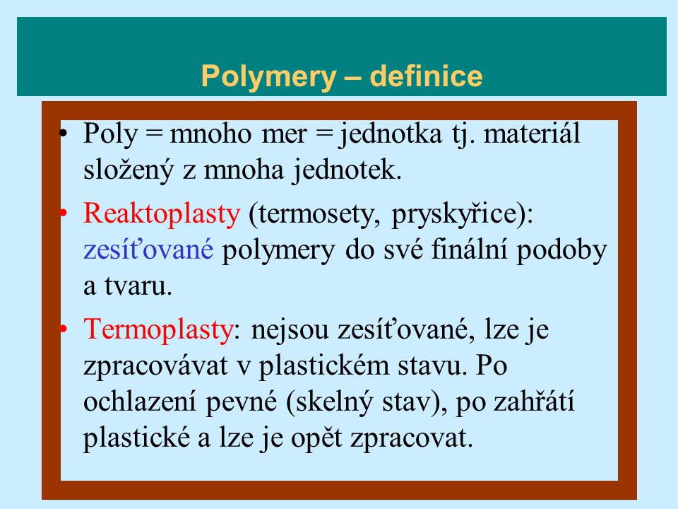 Poly = mnoho mer = jednotka tj. materiál složený z mnoha jednotek. Reaktoplasty (termosety, pryskyřice): zesíťované polymery do své finální podoby a t
