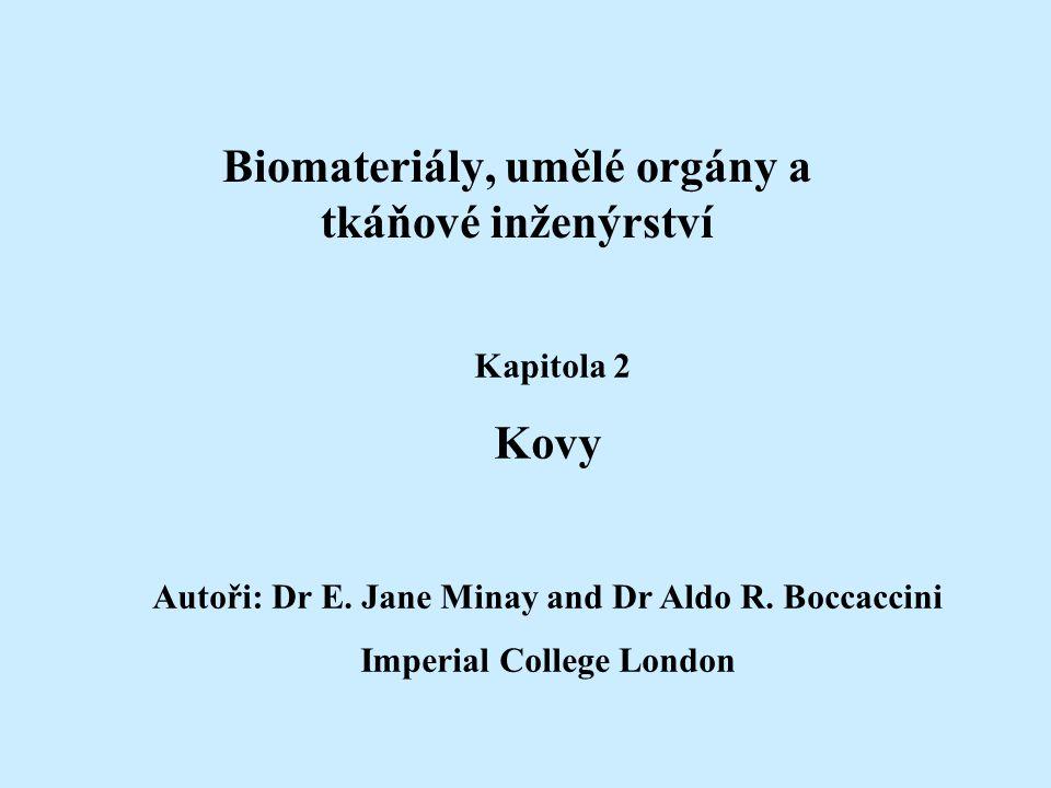 Biomateriály, umělé orgány a tkáňové inženýrství Kapitola 2 Kovy Autoři: Dr E. Jane Minay and Dr Aldo R. Boccaccini Imperial College London