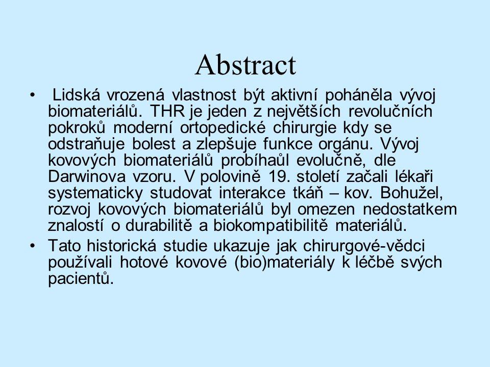 Abstract Lidská vrozená vlastnost být aktivní poháněla vývoj biomateriálů. THR je jeden z největších revolučních pokroků moderní ortopedické chirurgie