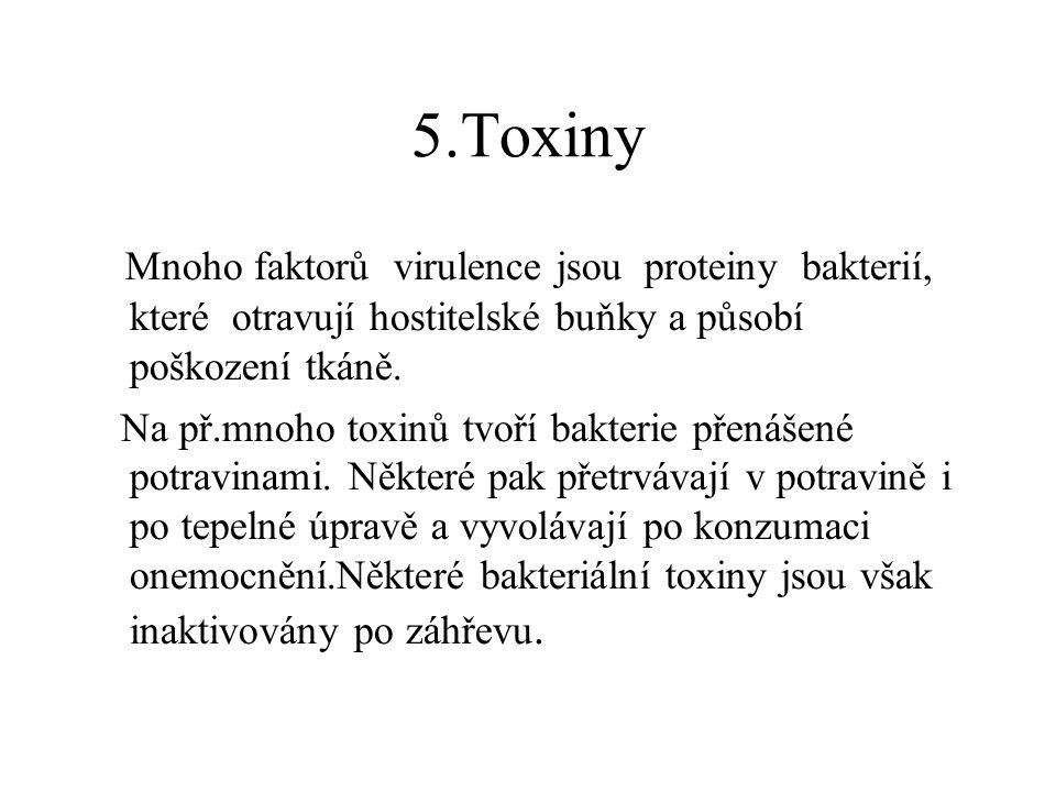 5.Toxiny Mnoho faktorů virulence jsou proteiny bakterií, které otravují hostitelské buňky a působí poškození tkáně.