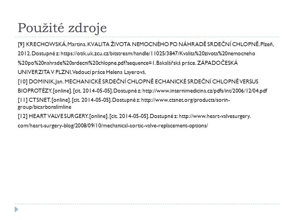 Použité zdroje [9] KRECHOWSKÁ, Martina. KVALITA ŽIVOTA NEMOCNÉHO PO NÁHRADĚ SRDEČNÍ CHLOPNĚ. Plzeň, 2012. Dostupné z: https://otik.uk.zcu.cz/bitstream