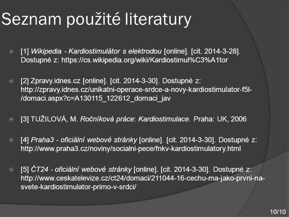 Seznam použité literatury  [1] Wikipedia - Kardiostimulátor s elektrodou [online]. [cit. 2014-3-28]. Dostupné z: https://cs.wikipedia.org/wiki/Kardio