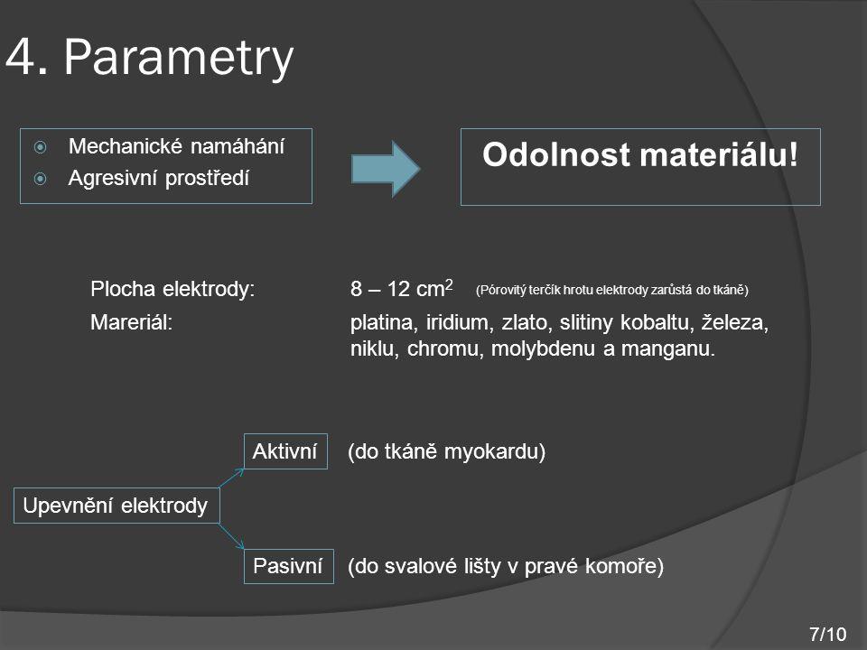  Mechanické namáhání  Agresivní prostředí 4. Parametry Odolnost materiálu! Plocha elektrody: 8 – 12 cm 2 Mareriál:platina, iridium, zlato, slitiny k